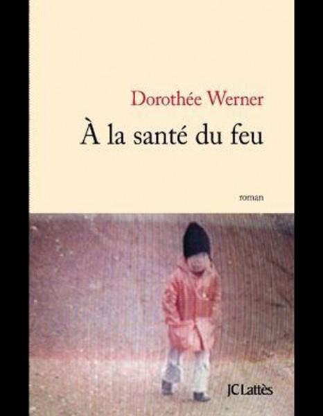 A la santé du feu, Dorothée Werner dans Liens A-la-sante-du-feu-de-Dorothee-Werner-JC-Lattes_reference